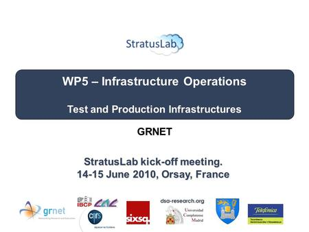 WP5 – Infrastructure Operations Test and Production Infrastructures StratusLab kick-off meeting. 14-15 June 2010, Orsay, France GRNET.