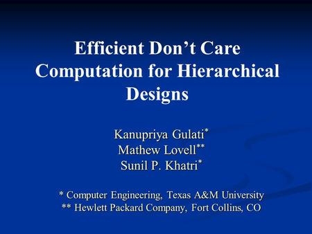 Kanupriya Gulati * Mathew Lovell ** Sunil P. Khatri * * Computer Engineering, Texas A&M University ** Hewlett Packard Company, Fort Collins, CO Efficient.