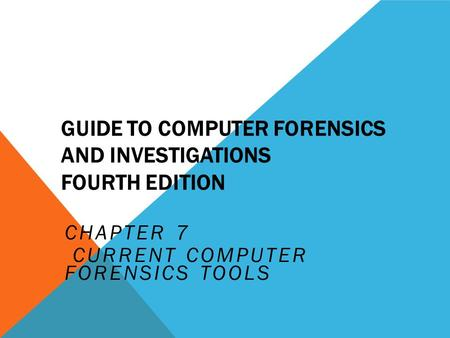 GUIDE TO COMPUTER FORENSICS AND INVESTIGATIONS FOURTH EDITION CHAPTER 7 CURRENT COMPUTER FORENSICS TOOLS.