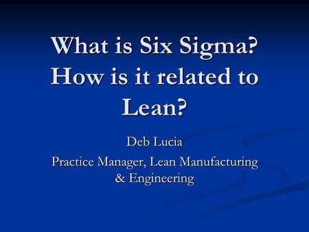 What is Six Sigma? How is it related to Lean?