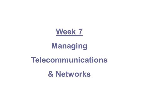 Week 7 Managing Telecommunications & Networks. Effective communications are essential to organizational success Define the terms communications and telecommunications.