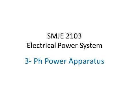 SMJE 2103 Electrical Power System 3- Ph Power Apparatus.