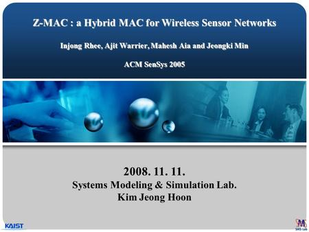 Z-MAC : a Hybrid MAC for Wireless Sensor Networks Injong Rhee, Ajit Warrier, Mahesh Aia and Jeongki Min ACM SenSys 2005 2008. 11. 11. Systems Modeling.