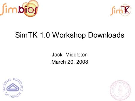 SimTK 1.0 Workshop Downloads Jack Middleton March 20, 2008.