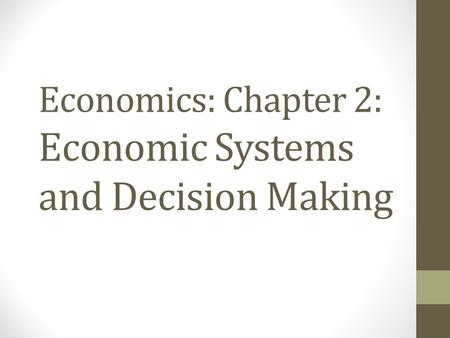 Economics: Chapter 2: Economic Systems and Decision Making.