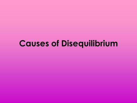 Causes of Disequilibrium. 1. What is disequilibrium? Disequilibrium happens when the actual price is above or below the equilibrium price. When the price.