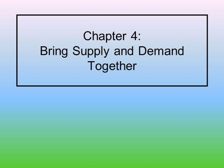 Chapter 4: Bring Supply and Demand Together. By the end of this chapter, you will … 1. see how both the supply and demand determine the price of a good.