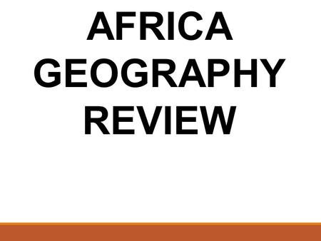 AFRICA GEOGRAPHY REVIEW. Where do most people in Egypt live? Along the Nile River.