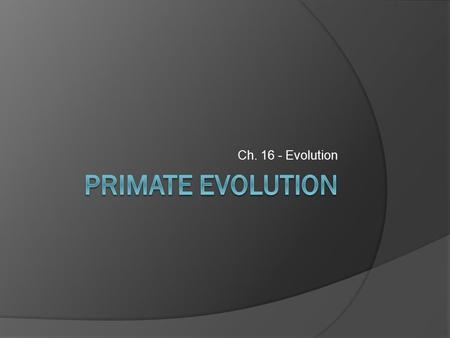 Ch. 16 - Evolution. Unit 4 – Evolution (Ch. 14, 15, 16) 1.Define Evolution 2.List the major events that led to Charles Darwin's development of his theory.