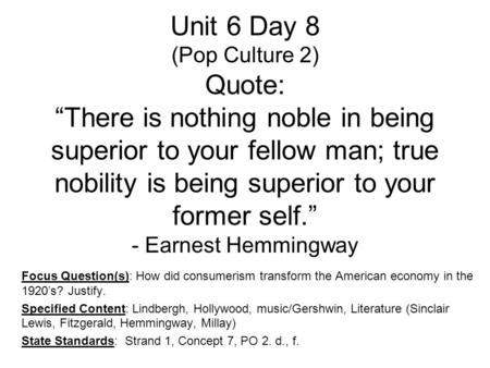 "Unit 6 Day 8 (Pop Culture 2) Quote: ""There is nothing noble in being superior to your fellow man; true nobility is being superior to your former self."""