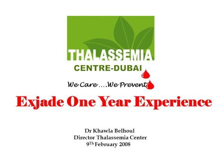 Exjade One Year Experience Dr Khawla Belhoul Director Thalassemia Center 9 Th February 2008.