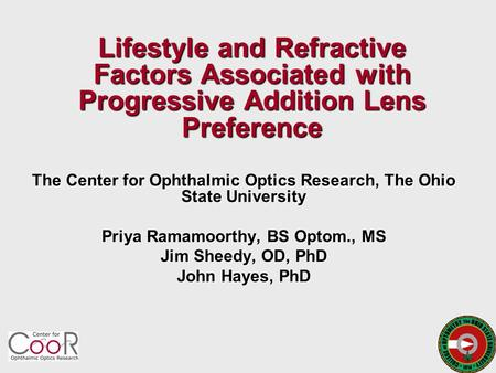 Lifestyle and Refractive Factors Associated with Progressive Addition Lens Preference The Center for Ophthalmic Optics Research, The Ohio State University.