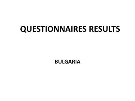 QUESTIONNAIRES RESULTS BULGARIA. PERSONAL INFORMATION.