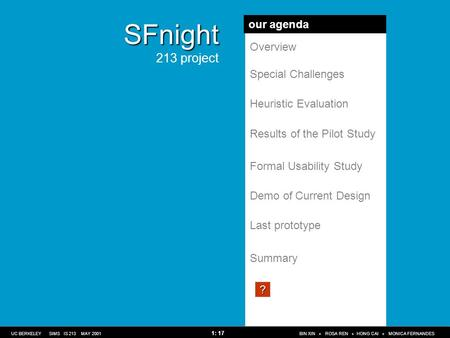 SFnight SFnight 213 project Overview Special Challenges Heuristic Evaluation Results of the Pilot Study Formal Usability Study Demo of Current Design Last.