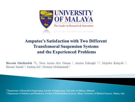 Amputee's Satisfaction with Two Different Transfemoral Suspension Systems and the Experienced Problems Hossein Gholizadeh 1,2, Noor Azuan Abu Osman 1,