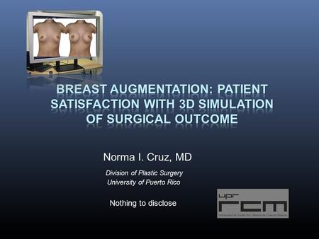 Division of Plastic Surgery University of Puerto Rico Norma I. Cruz, MD Nothing to disclose.