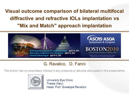 G. Ravalico, D. Fanni Visual outcome comparison of bilateral multifocal diffractive and refractive IOLs implantation vs Mix and Match approach implantation.