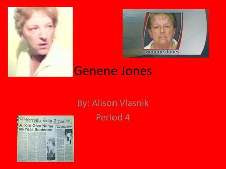 Genene Jones By: Alison Vlasnik Period 4. Childhood Born July 13, 1950 Immediately put up for adoption and her new parents were Richard and Gladys Jones.