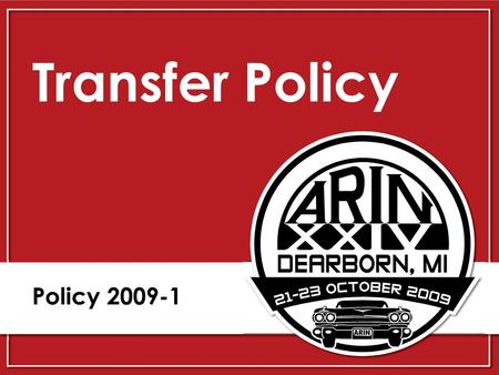 Transfer Policy Policy 2009-1. 2009-1 Background February 2009 Board adopted 2008-6: Emergency Transfer Policy for IPv4 Addresses – Policy allowed transfers.