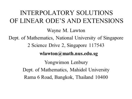 INTERPOLATORY SOLUTIONS OF LINEAR ODE'S AND EXTENSIONS Wayne M. Lawton Dept. of Mathematics, National University of Singapore 2 Science Drive 2, Singapore.