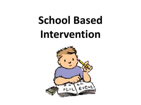 School Based Intervention. Scenario In Mr. Smith's class, homework is assigned three to four times a week. Students have been instructed to place completed.