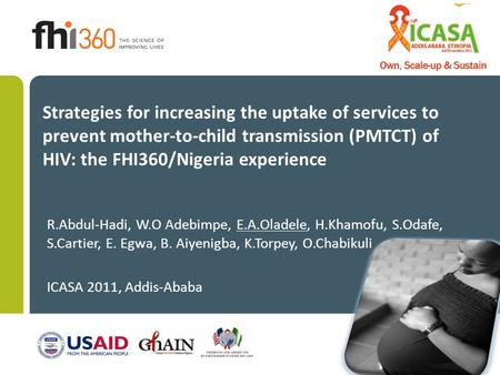Strategies for increasing the uptake of services to prevent mother-to-child transmission (PMTCT) of HIV: the FHI360/Nigeria experience R.Abdul-Hadi, W.O.