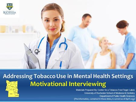 Addressing Tobacco Use in Mental Health Settings Motivational Interviewing Materials Prepared By: Center for a Tobacco-Free Finger Lakes University of.