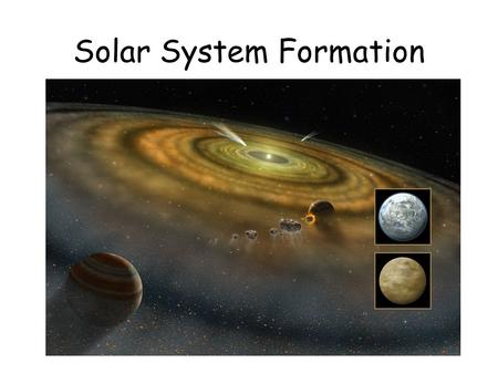 Solar System Formation. Quick Write In this chapter, you will learn about the formation of the Solar System. Write down these questions and answer them.
