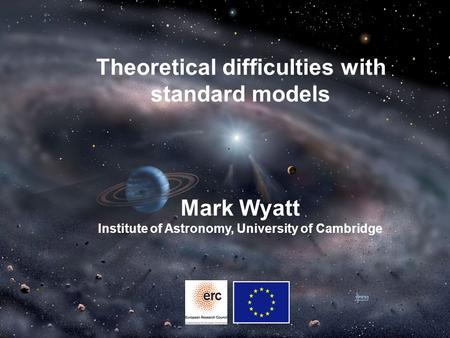 Theoretical difficulties with standard models Mark Wyatt Institute of Astronomy, University of Cambridge.