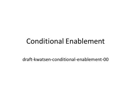 Conditional Enablement draft-kwatsen-conditional-enablement-00.