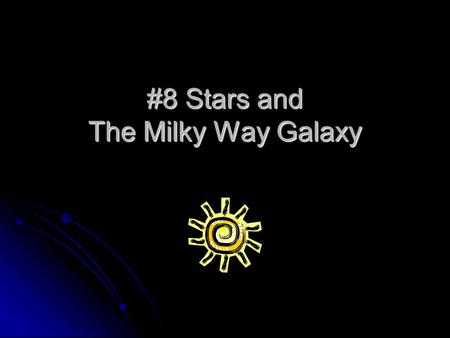 #8 Stars and The Milky Way Galaxy. As a Review: What is a Solar System? - Solar means............ Sun! So our solar system is made up of the sun, the.