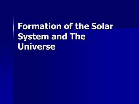 Formation of the Solar System and The Universe. Our Solar System Sun is the center of a huge rotating system of: Sun is the center of a huge rotating.