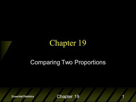Essential Statistics Chapter 191 Comparing Two Proportions.