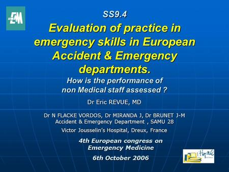 SS9.4 Evaluation of practice in emergency skills in European Accident & Emergency departments. How is the performance of non Medical staff assessed ? Dr.