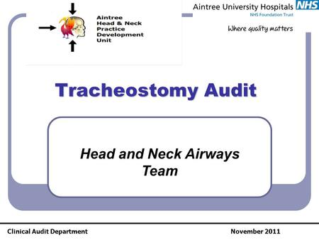 Tracheostomy Audit Clinical Audit DepartmentNovember 2011 Head and Neck Airways Team.