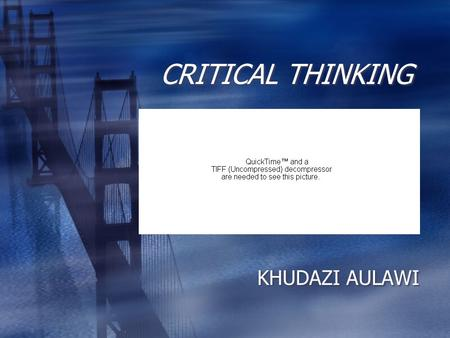CRITICAL THINKING KHUDAZI AULAWI. Critical Thinking.