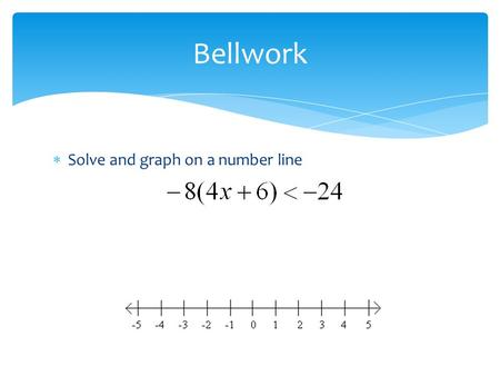  Solve and graph on a number line Bellwork. Solving Compound Inequalities Section 1-6.