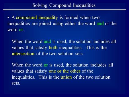 Solving Compound Inequalities When the word and is used, the solution includes all values that satisfy both inequalities. This is the intersection of the.