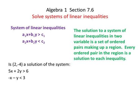 Algebra 1 Section 7.6 Solve systems of linear inequalities The solution to a system of linear inequalities in two variable is a set of ordered pairs making.