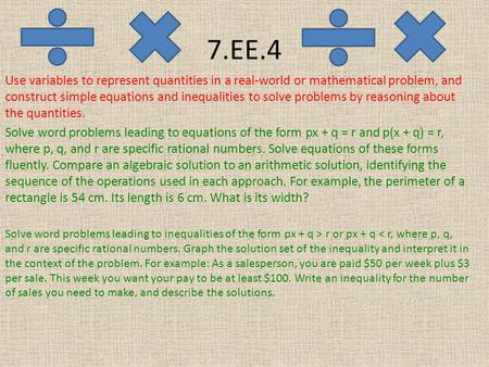 7.EE.4 Use variables to represent quantities in a real-world or mathematical problem, and construct simple equations and inequalities to solve problems.