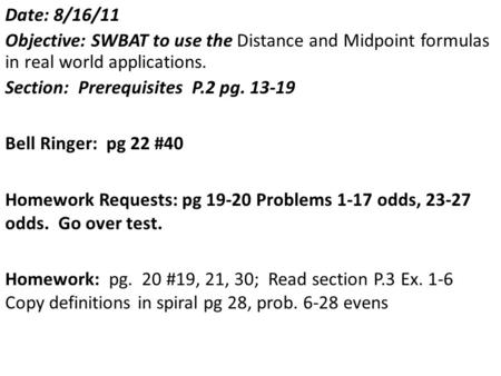 Date: 8/16/11 Objective: SWBAT to use the Distance and Midpoint formulas in real world applications. Section: Prerequisites P.2 pg. 13-19 Bell Ringer: