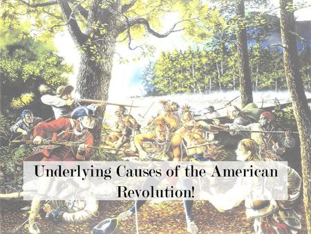 Underlying Causes of the American Revolution!. Mercantilism An economic system, like capitalism –Two goals: Exports! Obtain as much precious metals (GOLD!)