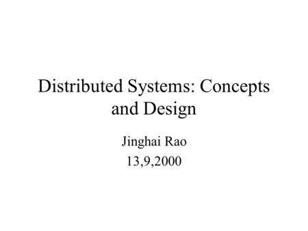 Distributed Systems: Concepts and Design Jinghai Rao 13,9,2000.