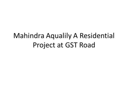 Mahindra Aqualily A Residential Project at GST Road.