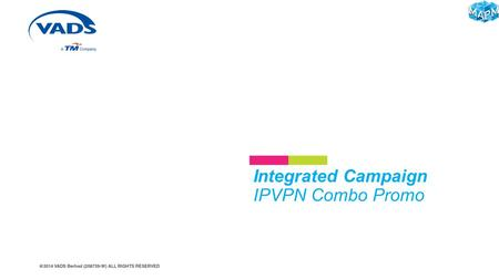 Integrated Campaign IPVPN Combo Promo. Objective of the Campaign Promo Description Promo Objective Promo Offering  Upgrade Package  BOD Package IPVPN.
