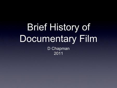 Brief History of Documentary Film D Chapman 2011.
