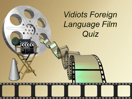 Act One Add the subtitle here Vidiots Foreign Language Film Quiz.