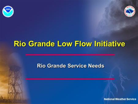 National Weather Service Rio Grande Low Flow Initiative Rio Grande Service Needs.
