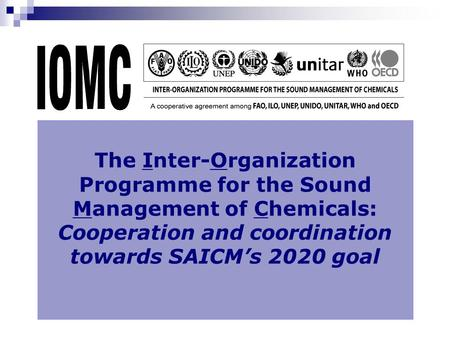 The Inter-Organization Programme for the Sound Management of Chemicals: Cooperation and coordination towards SAICM's 2020 goal.
