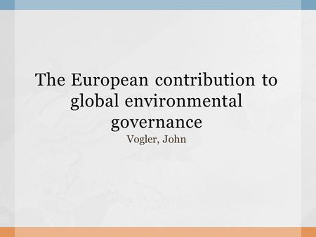 The European contribution to global environmental governance Vogler, John.